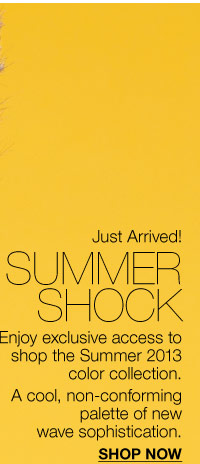 Enjoy exclusive access to the Summer 2013 color collection.