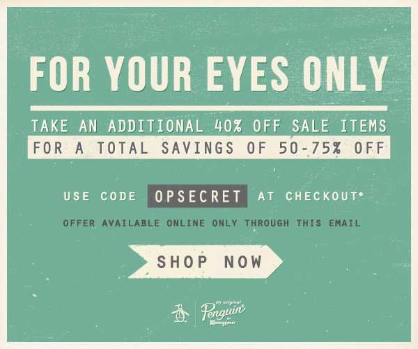 FOR YOUR EYES ONLY - Take an additional 40% off sale items for a total savings of 50-75% off - Use code OPSECRET at Checkout