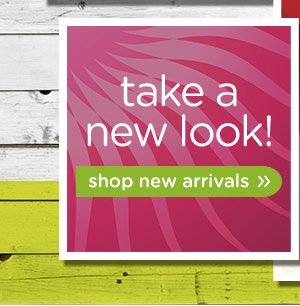take a new look! shop new arrivals