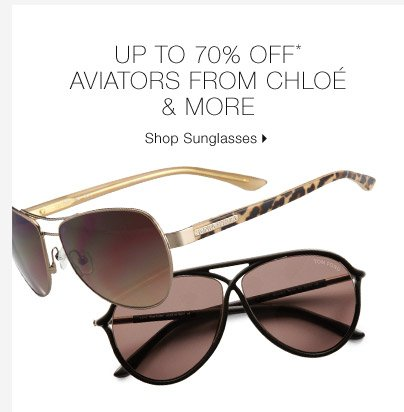 Up To 70% Off* Aviators From Chloé & More