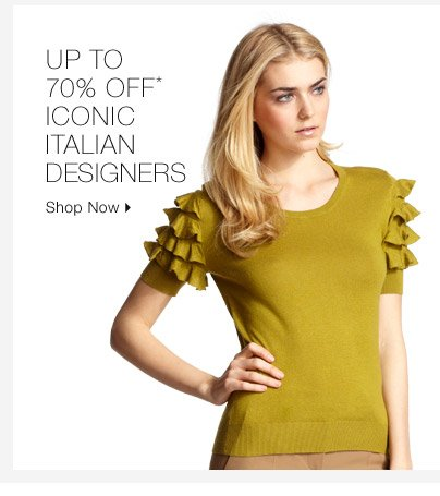 Up To 70% Off* Iconic Italian Designers