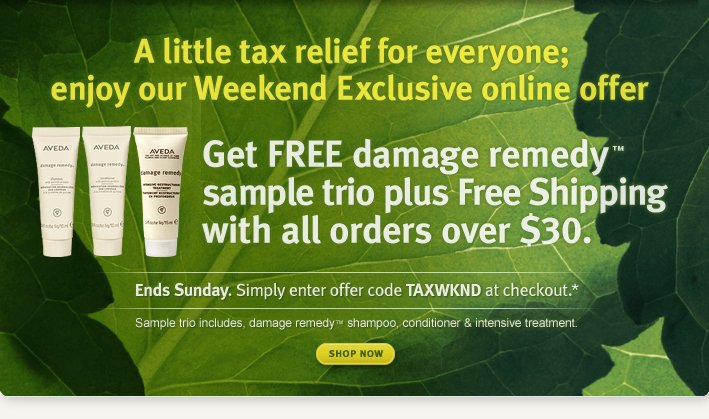 A little tax relief for everyone; enjoy our Weekend Exclusive online offer. shop now.