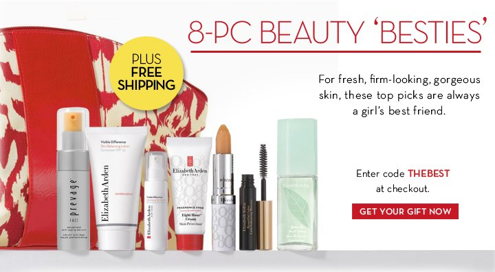 8-PC BEAUTY 'BESTIES'. For fresh, firm-looking, gorgeous skin, these top picks are always a girl's best friend. Enter code THEBEST at checkout. PLUS FREE SHIPPING. GET YOUR  GIFT NOW.