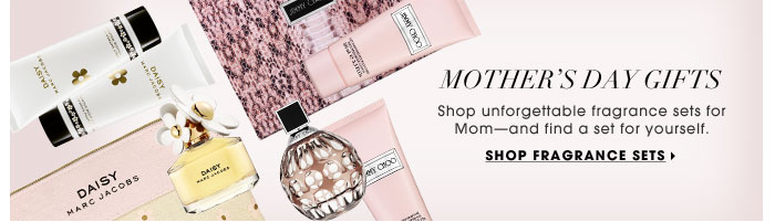 Mother's Day Gifts. Shop unforgettable fragrance sets for Mom - and find a set for yourself.