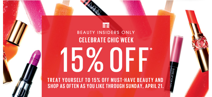Beauty Insiders Only. Celebrate CHIC WEEK. 15% OFF* Treat yourself to 15% off must-have beauty and shop as often as you like through Sunday, April 21.