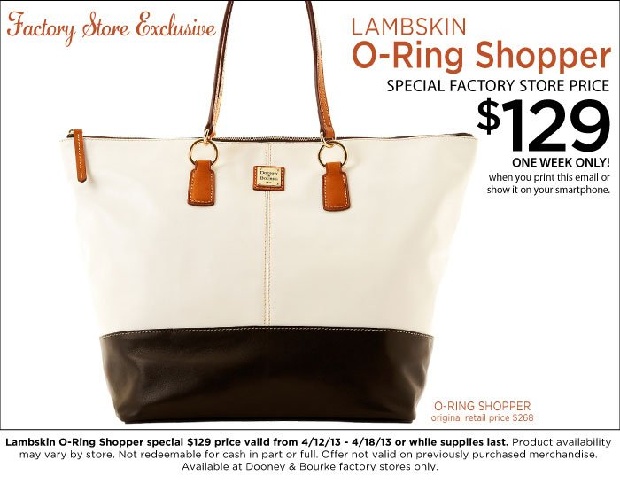 Factory Store Exclusive - Lambskin O-Ring Shopper $129 Lambskin O-Ring Shopper special valid from 4-12-13 to 4-18-13 or while supplies last.