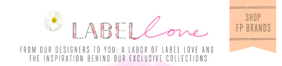 Label Love: From our designers to you - a labor of label love and the inspiration behind our exclusive collections!