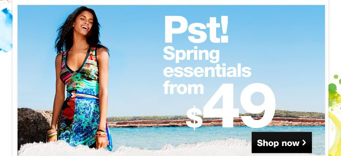 Pst! Spring essentials from 49$