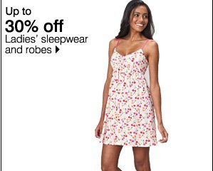 Up to 30% off Ladies' sleepwear and robes. Shop now.