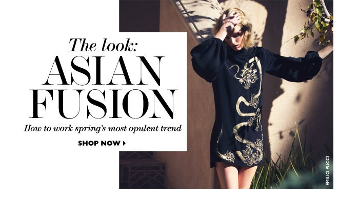 THE LOOK: ASIAN FUSION How to work spring´s most opulent trend SHOP NOW