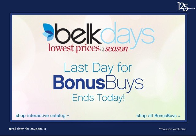Belk Days. Lowest prices of the season. Last Day for BonusBuys! Shop interactive catalog.