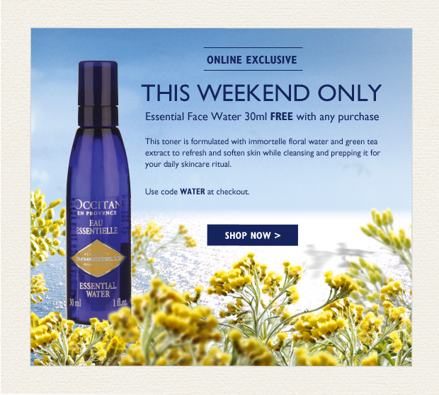 This Weekend Only! A mini Essential Face Water FREE with any purchase.  Formulated with Immortelle floral water that gently foams to delicately cleanse the skin, leaving behind the soft and floral fragrance of Immortelle. Use code WATER at checkout.  Online Exclusive.*