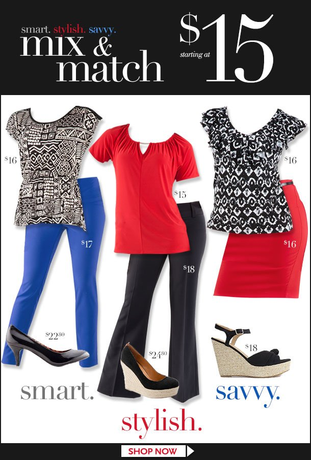Wear to Work! Smart. Stylish. Savvy. Starting at $15! SHOP NOW!
