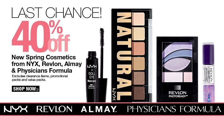 Last Chance! 40% off New Spring Cosmetics from NYX, Revlon, Almay  & Physicians Formula. Excludes clearance items, promotional  packs and value packs.