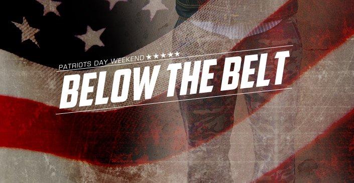 Patriots Day Weekend: BelowThe Belt