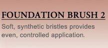 FOUNDATION BRUSH 2 | Soft, synthetic bristles provides even, controlled application.