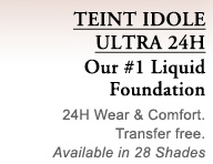 TEINT IDOLE ULTRA 24H |  Our #1 Liquid Foundation |  24H Wear & Comfort. Transfer free. Available in 28 Shades
