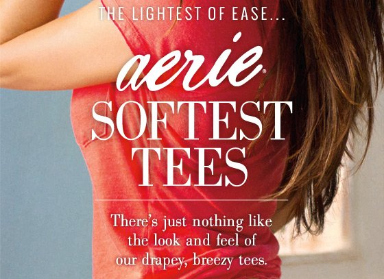 The Lightest Of Ease... aerie® Softest Tees | There's just nothing like the look and feel of our drapey, breezy tees.