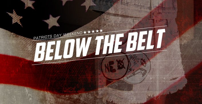 Patriots Day Weekend: BelowThe Belt