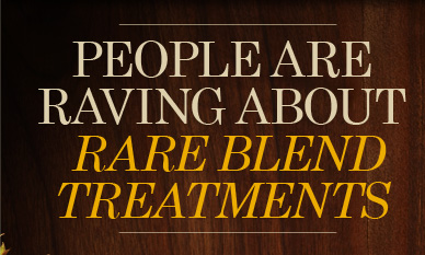 PEOPLE ARE RAVING ABOUT RARE BLEND TREATMENTS