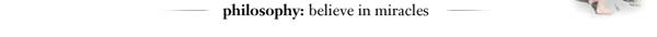 philosophy: believe in miracles