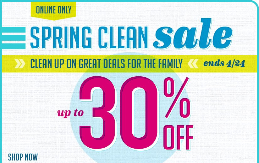 ONLINE ONLY | SPRING CLEAN SALE | CLEAN UP ON GREAT DEALS FOR THE FAMILY | ends 4/24 | up to 30% OFF | SHOP NOW