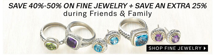 Save 40%-50% on Fine Jewelry + Save an Extra 25% during Friends & Family. Shop Fine Jewelry.
