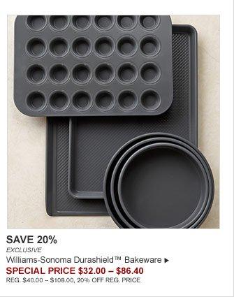 SAVE 20% - EXCLUSIVE - Williams-Sonoma Durashield™ Bakeware - SPECIAL PRICE $32.00 – $86.40 (REG. $40.00 – $108.00, 20% OFF REG. PRICE)
