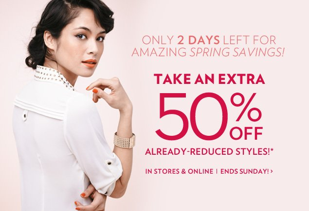 Take an Extra 50% OFF Already-Reduced Styles!*