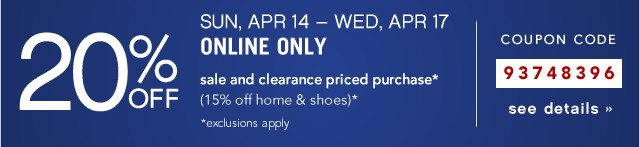 20% off, SUN, APR 14 – WED, APR 17. ONLINE ONLY. See details.