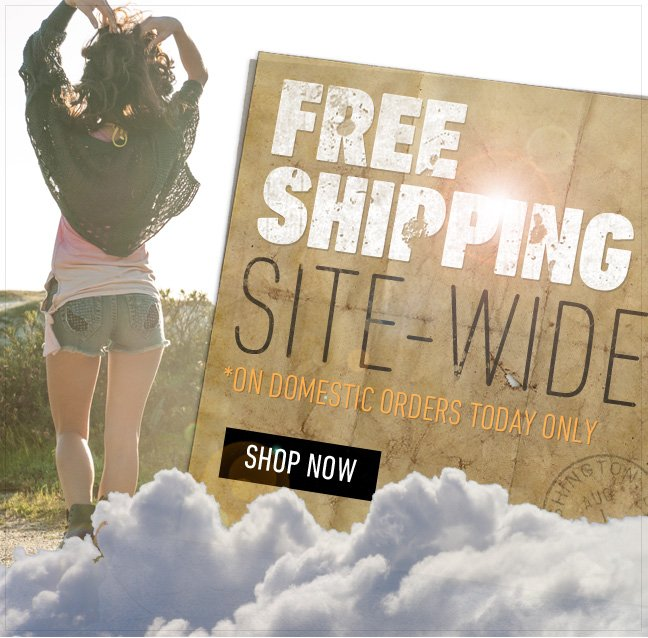 Free Shipping Site Wide Today Only!