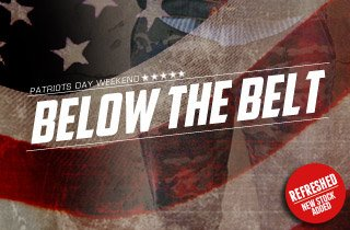 Patriots Day Weekend: BelowThe Belt Refresh