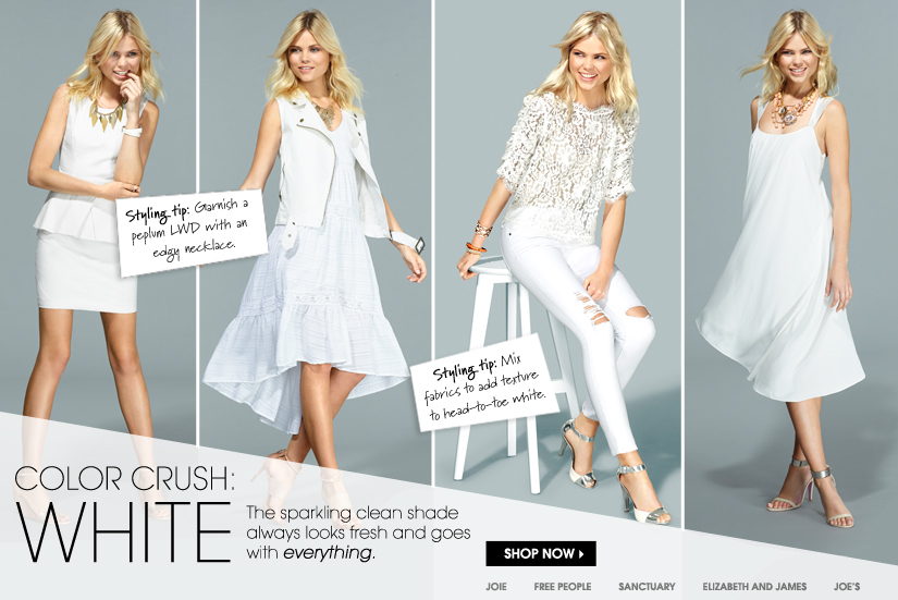 COLOR CRUSH: WHITE. SHOP NOW.