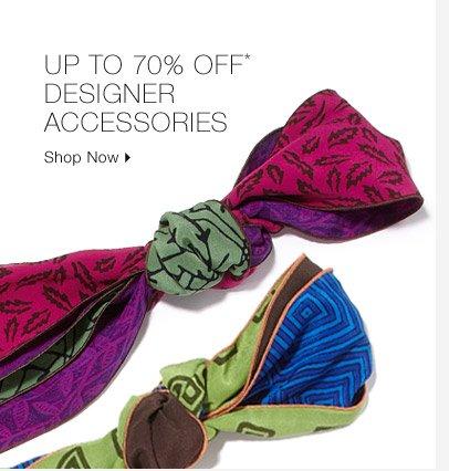 Up To 70% Off* Designer Accessories