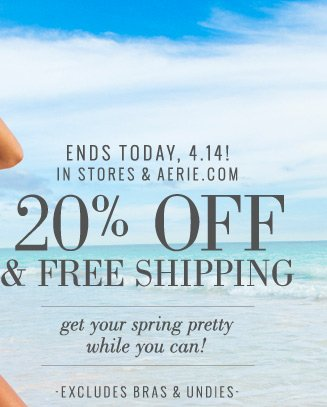 Ends Today, 4.14! In Stores & Aerie.com | 20% Off & Free Shipping | get your spring pretty while you can! | Excludes Bras & Undies