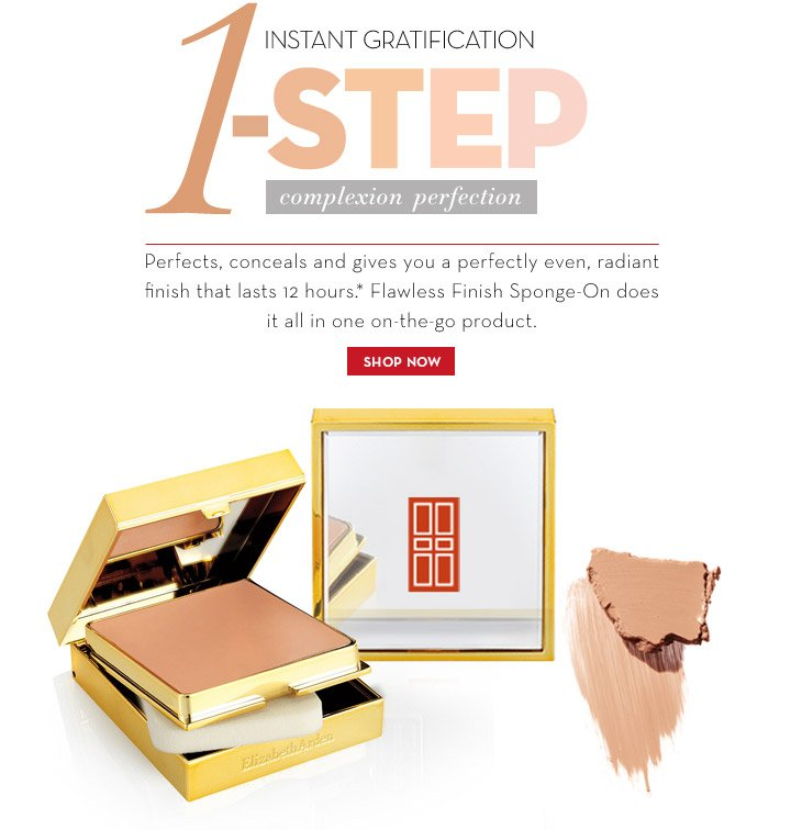 INSTANT GRATIFICATION. 1-STEP complexion perfection. Perfects, conceals and gives you a perfectly even, radiant finish that lasts 12 hours.* Flawless Finish Sponge-On does it all in one on-the-go product. SHOP NOW.