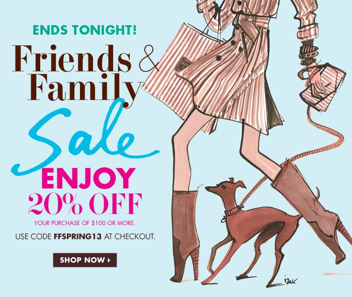 ENDS TONIGHT! Friends & Family Sale Enjoy 20% Off