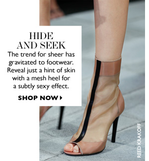 HIDE AND SEEK: The trend for sheer has gravitated to footwear. Reveal just a hint of skin with a mesh heel for a subtle sexy effect. SHOP NOW