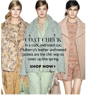COAT CHECK: In a cool, oversized cut, Mulberry´s leather and tweed jackets are the chic way to cover up this spring. SHOP NOW