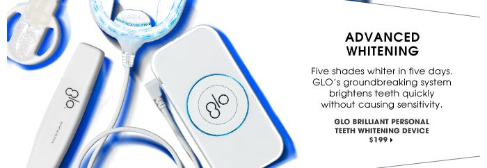 Advanced Whitening | Five shades whiter in five days. GLO's groundbreaking system brightens teeth quickly without causing sensitivity. | GLO Brilliant Personal Teeth Whitening Device, $199