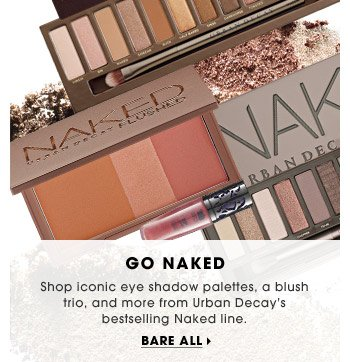 Go Naked | Shop iconic eye shadow palettes, a blush trio, and more from Urban Decay's bestselling Naked line. | Bare all