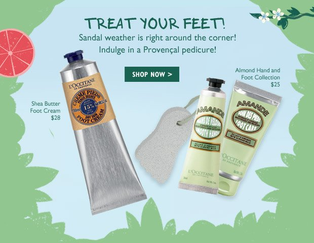 Sandal weather is right around the corner!  Indulge in a Provençal pedicure! Shea Butter Foot Cream $28 Almond Hand and Foot Collection $32