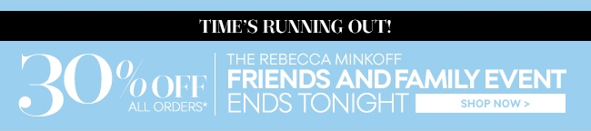 Time's Running Out! The Friends and Family Event Ends Tonight - 30% Off All Orders