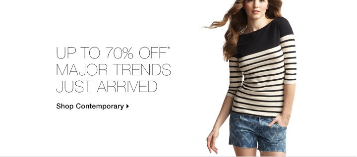 Up To 70% Off* Major Trends Just Arrived