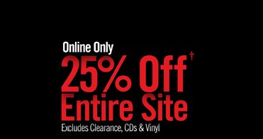 ONLINE ONLY - 25% OFF† ENTIRE SITE