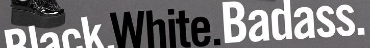 BLACK. WHITE. BADASS.
