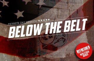 Patriots Day Weekend: BelowThe Belt Refresh