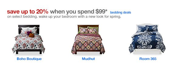 save up to 20% when you spend $99* on select bedding. wake up your bedroom with a new look for spring.