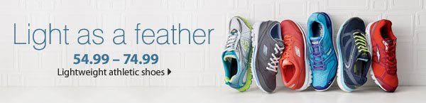 Light as a feather 54.99 - 74.99 Lightweight athletic shoes