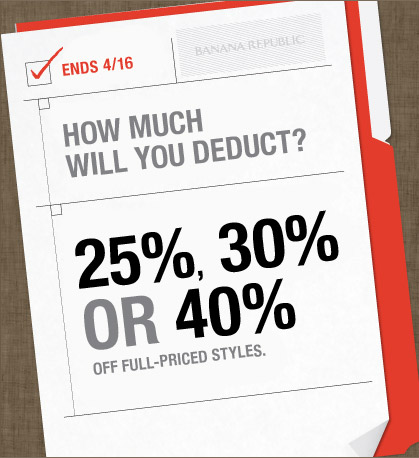 ENDS 4/16 | HOW MUCH WILL YOU DEDUCT? | 25%, 30% OR 40% OFF FULL-PRICED STYLES.